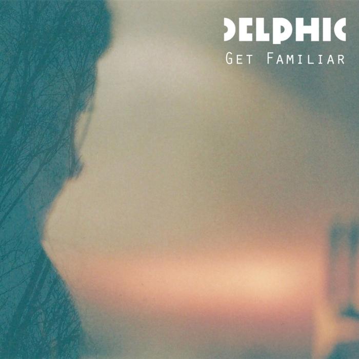 Delphic-GetFamiliar
